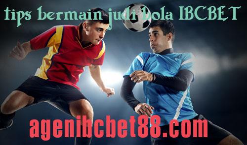 tips bermain judi bola IBCBET yang aman dan santai